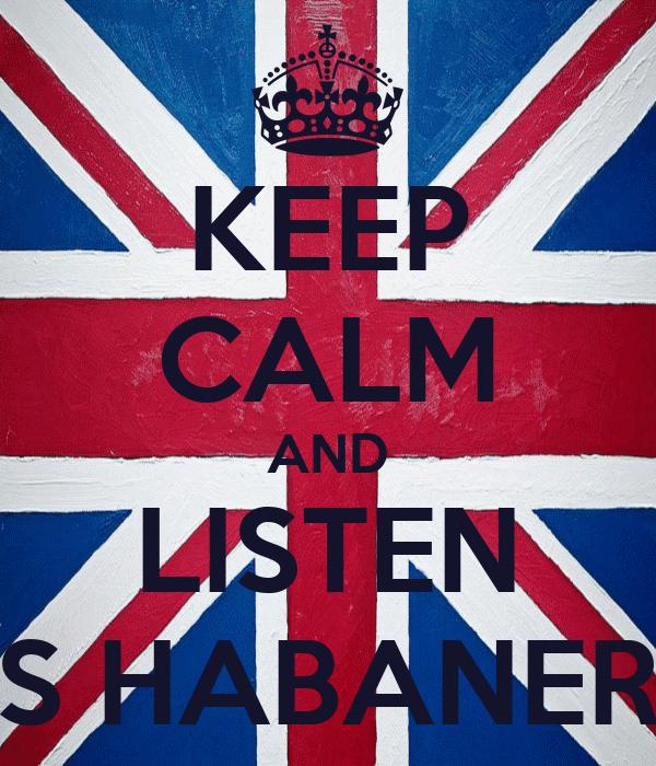 KEEP CALM AND LISTEN LOS HABANEROS