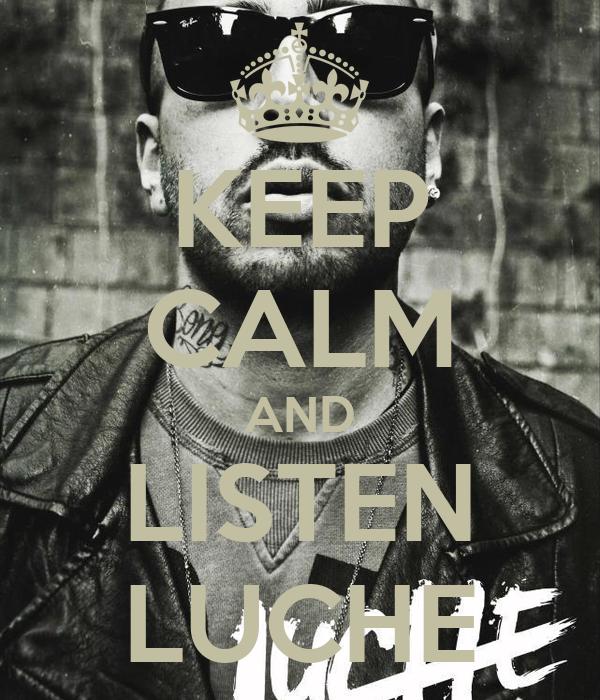 KEEP CALM AND LISTEN LUCHE