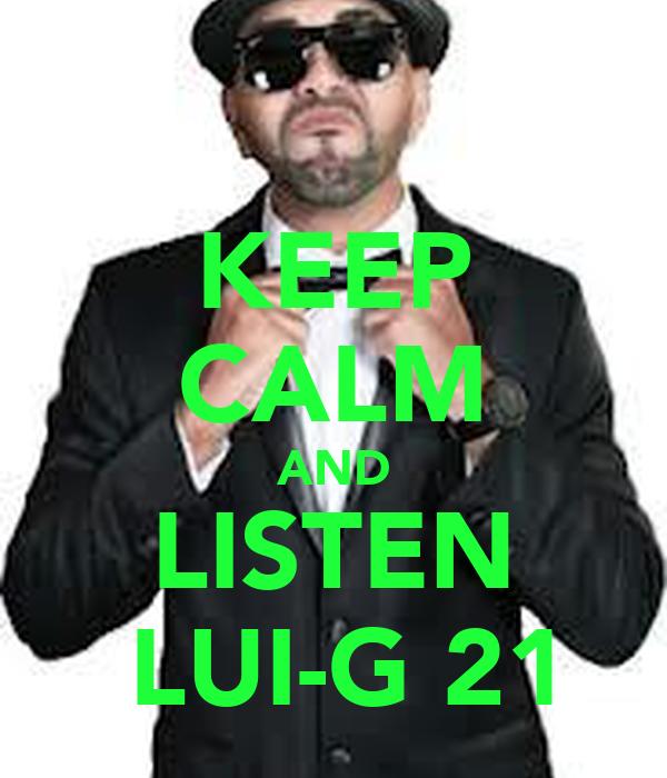 KEEP CALM AND LISTEN  LUI-G 21