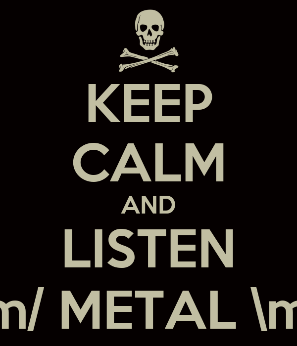 KEEP CALM AND LISTEN \m/ METAL \m/