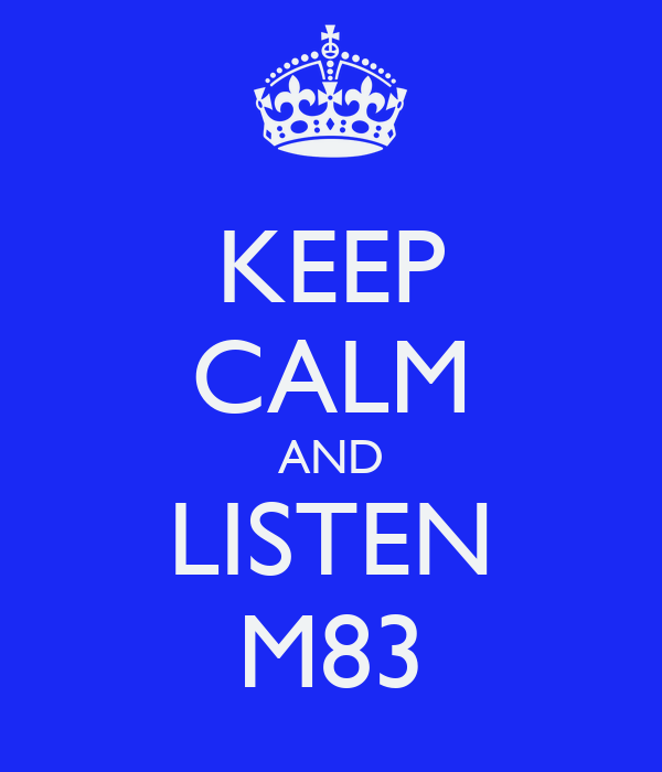 KEEP CALM AND LISTEN M83