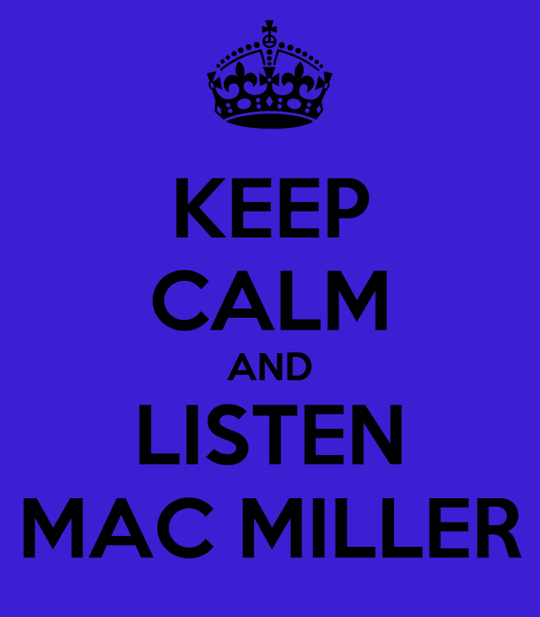 KEEP CALM AND LISTEN MAC MILLER