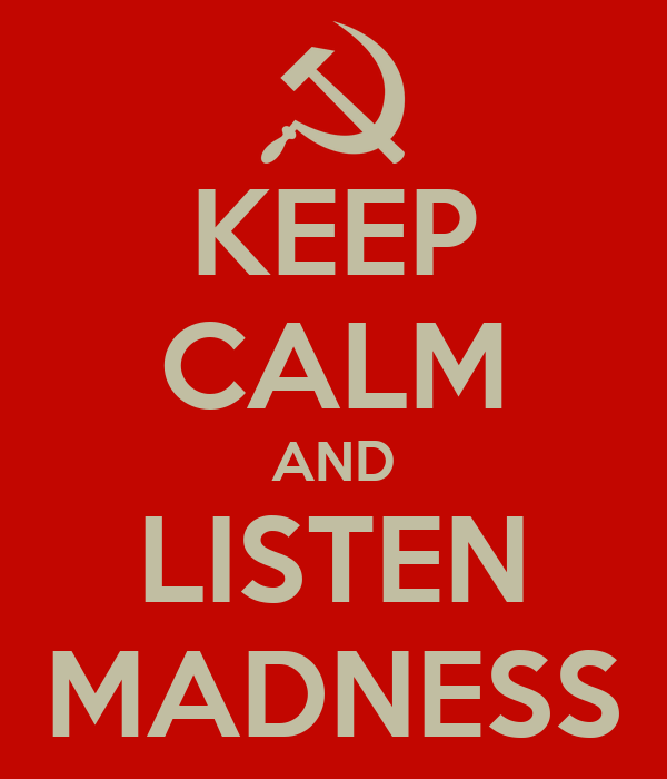 KEEP CALM AND LISTEN MADNESS
