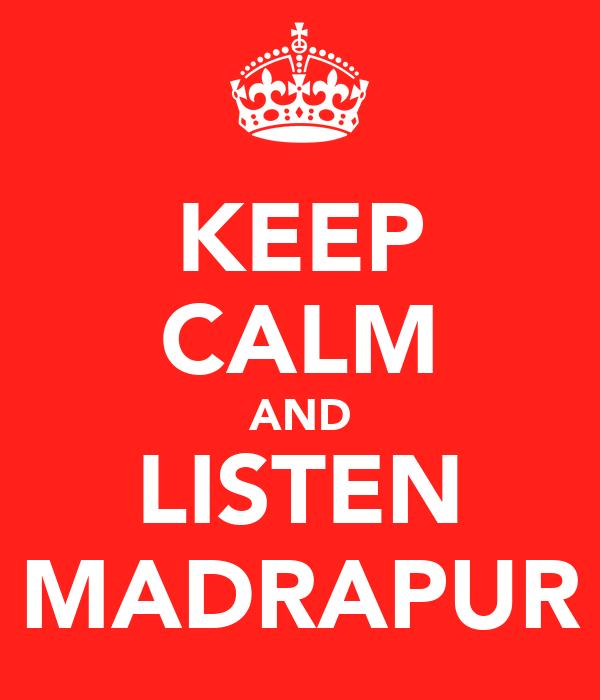 KEEP CALM AND LISTEN MADRAPUR