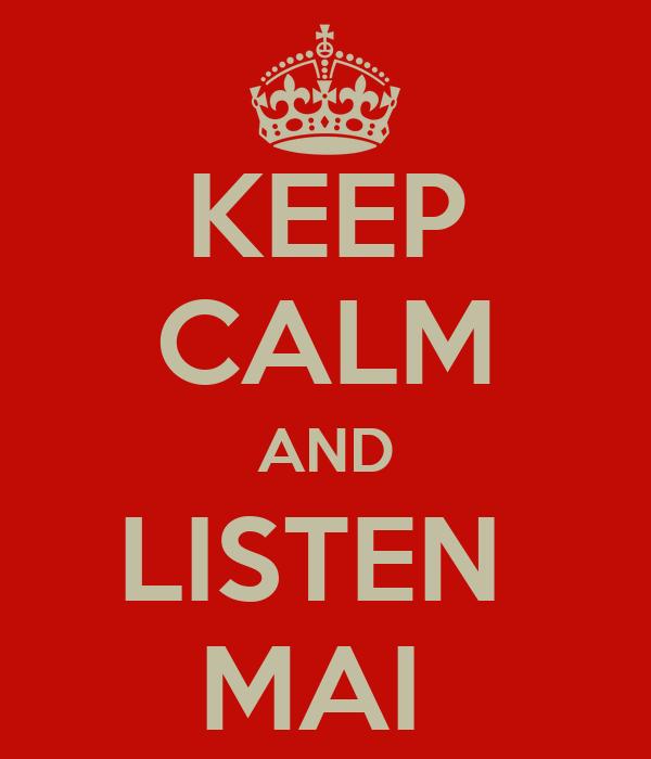 KEEP CALM AND LISTEN  MAI