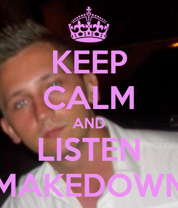 KEEP CALM AND LISTEN MAKEDOWN