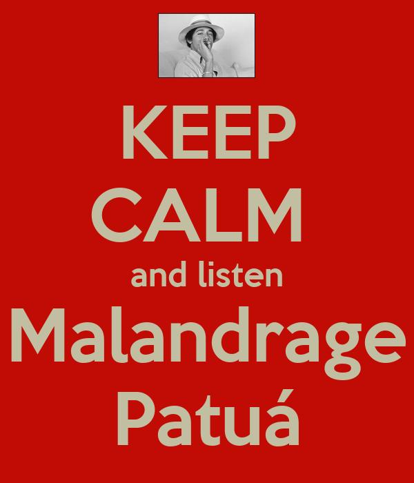 KEEP CALM  and listen Malandrage Patuá