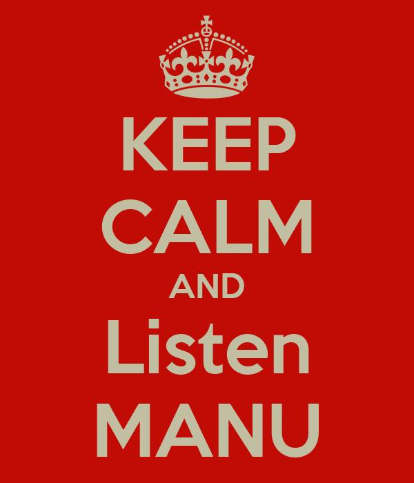 KEEP CALM AND Listen MANU
