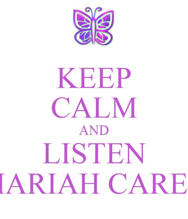 KEEP CALM AND LISTEN MARIAH CAREY