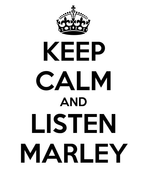 KEEP CALM AND LISTEN MARLEY