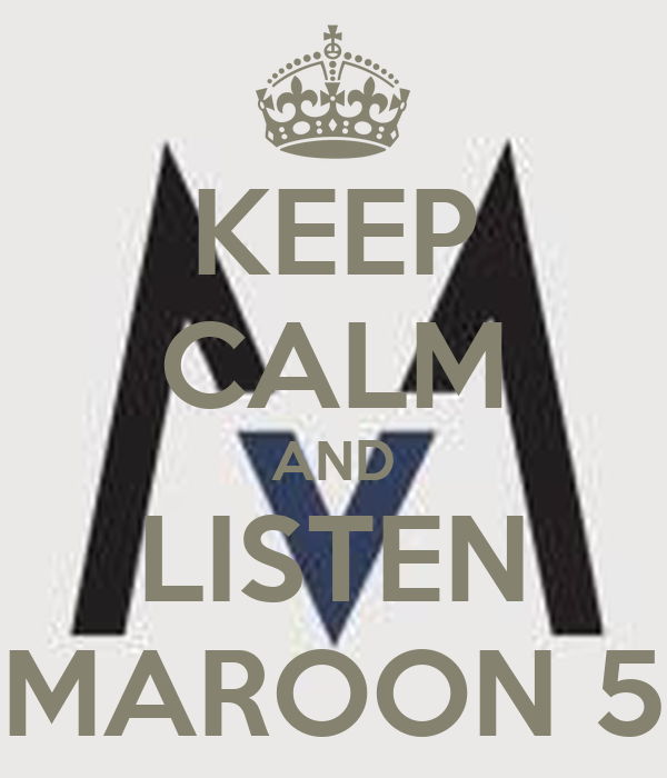 KEEP CALM AND LISTEN MAROON 5