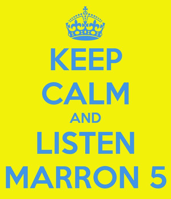 KEEP CALM AND LISTEN MARRON 5