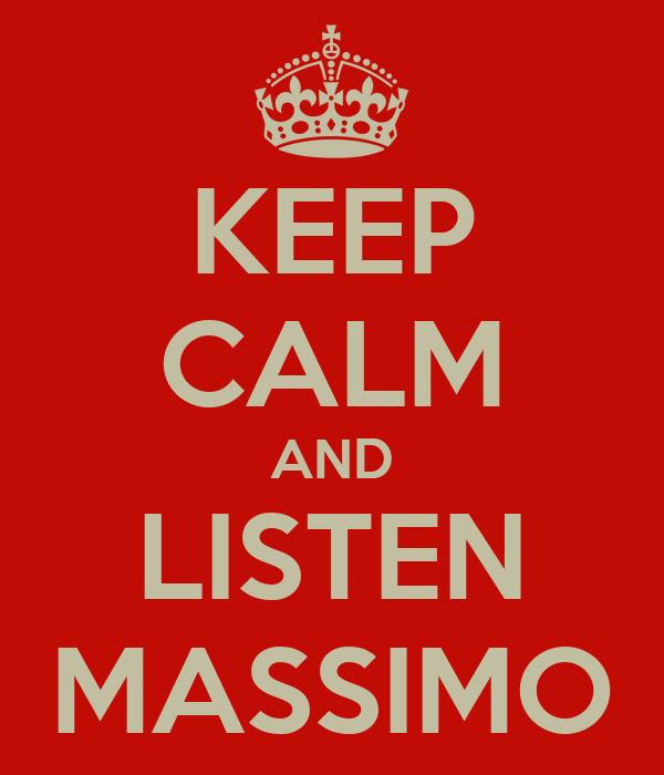 KEEP CALM AND LISTEN MASSIMO
