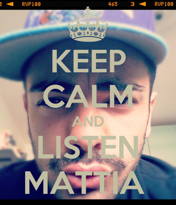 KEEP CALM AND LISTEN MATTIA
