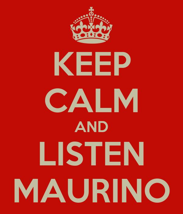 KEEP CALM AND LISTEN MAURINO