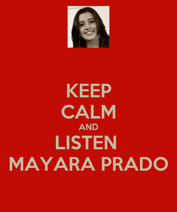 KEEP CALM AND LISTEN  MAYARA PRADO
