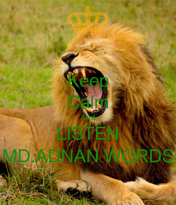 Keep Calm And LISTEN MD.ADNAN WORDS