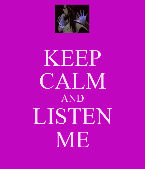 KEEP CALM AND LISTEN ME