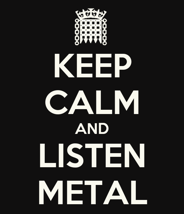 KEEP CALM AND LISTEN METAL