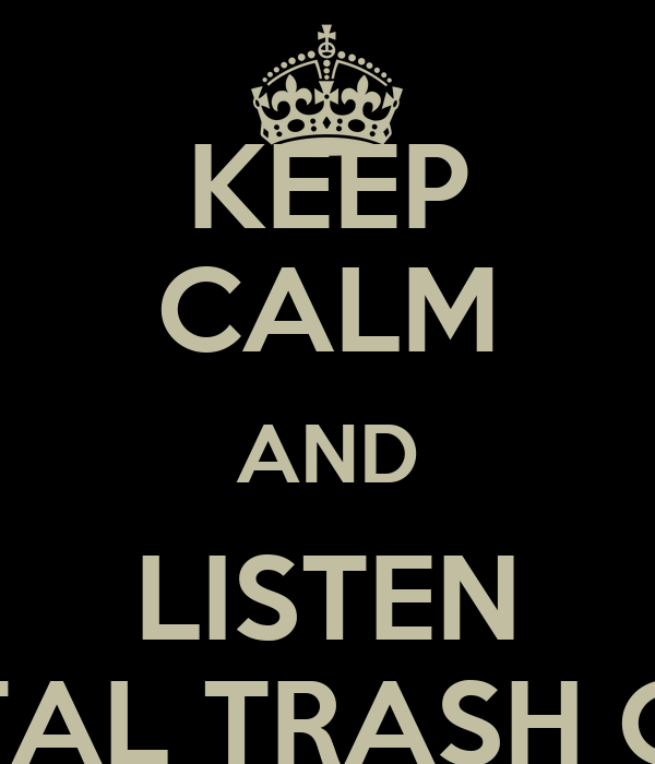 "KEEP CALM AND LISTEN ""METAL TRASH CAN"""