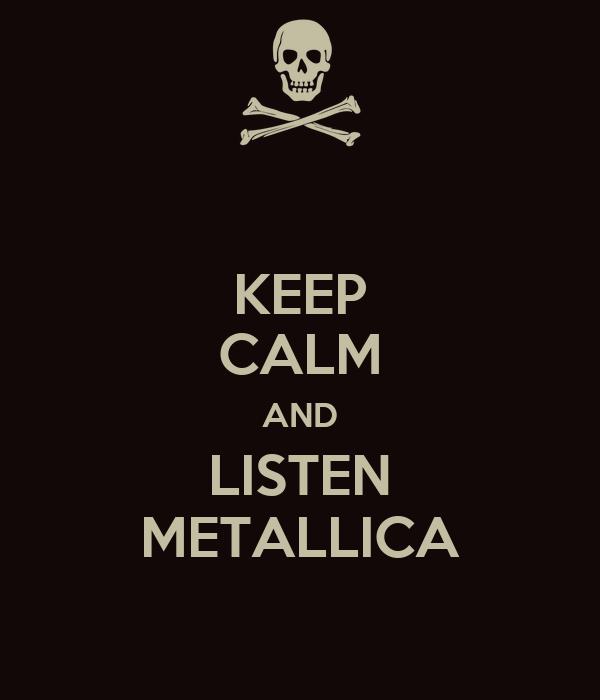 KEEP CALM AND LISTEN METALLICA