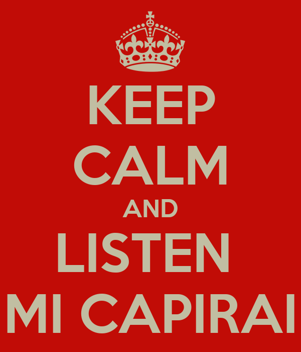 KEEP CALM AND LISTEN   MI CAPIRAI