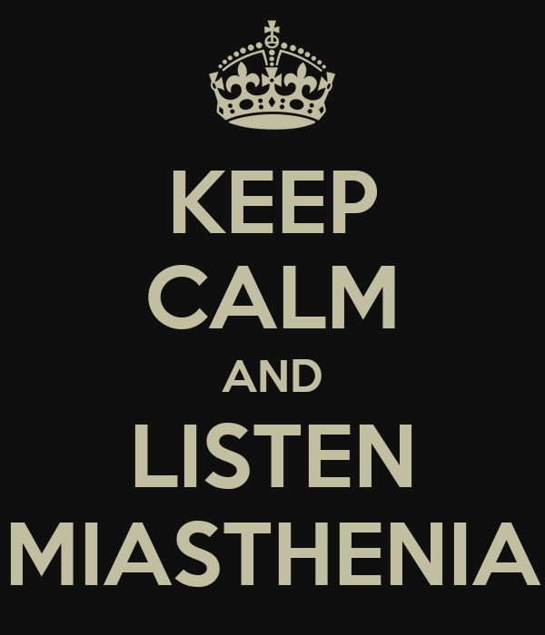 KEEP CALM AND LISTEN MIASTHENIA