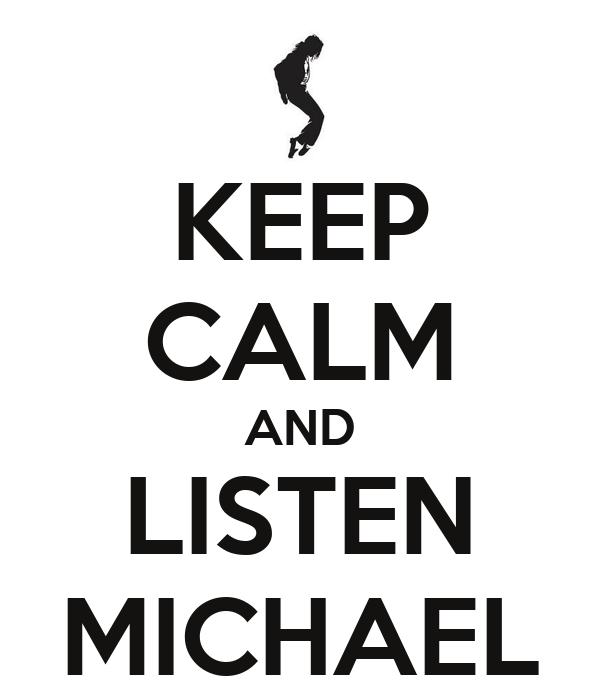 KEEP CALM AND LISTEN MICHAEL