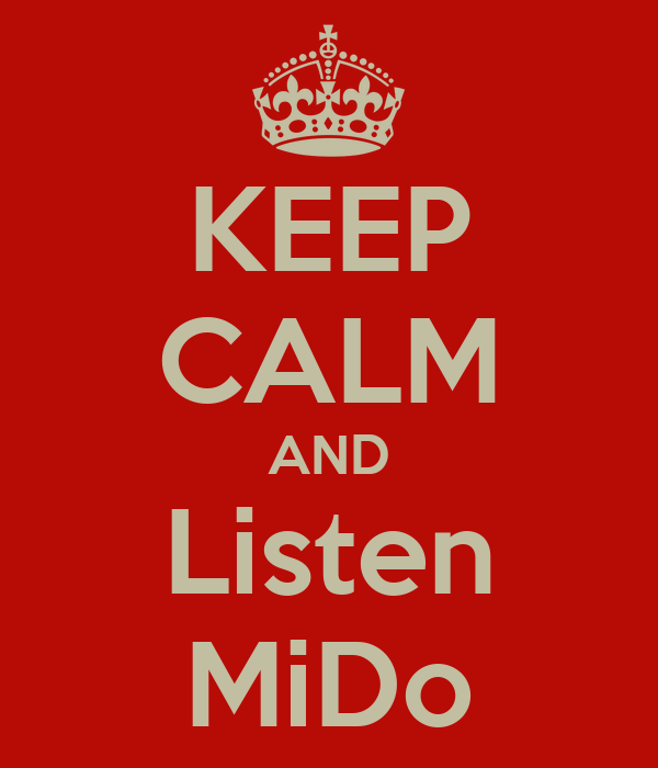 KEEP CALM AND Listen MiDo