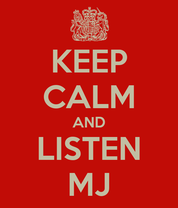 KEEP CALM AND LISTEN MJ
