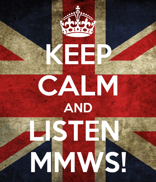 KEEP CALM AND LISTEN  MMWS!
