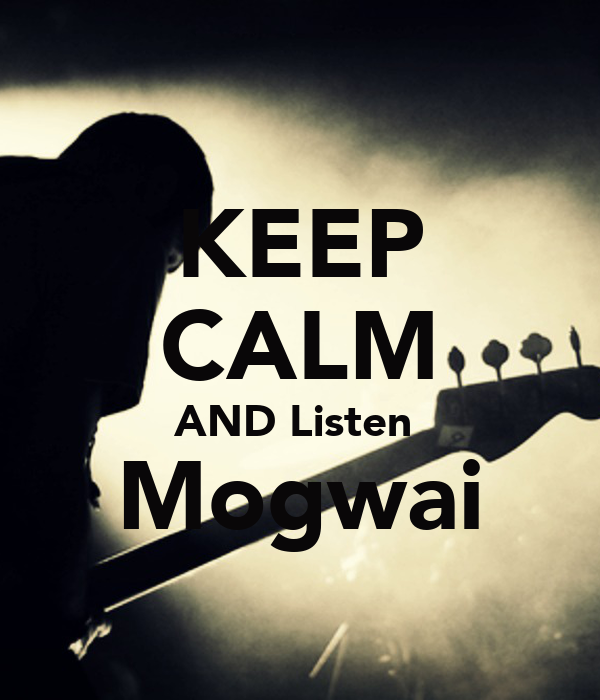 KEEP CALM AND Listen  Mogwai