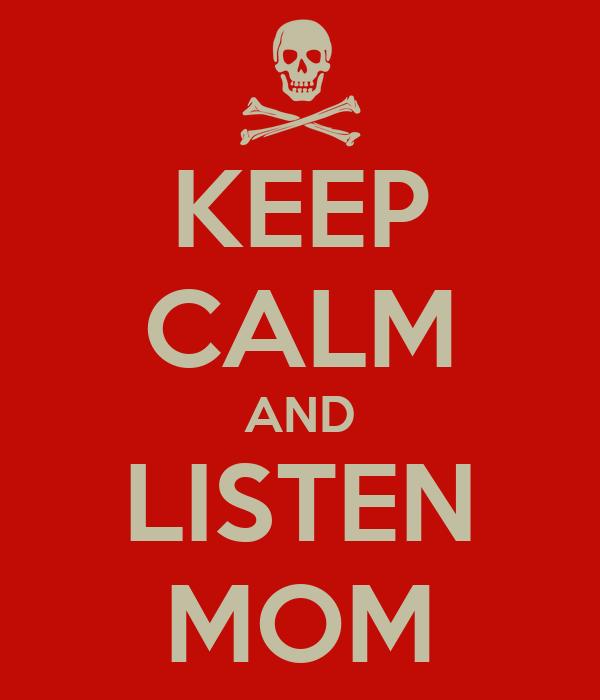 KEEP CALM AND LISTEN MOM