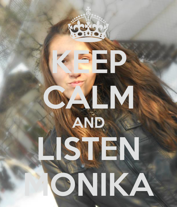 KEEP CALM AND LISTEN MONIKA