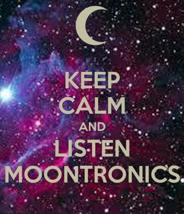 KEEP CALM AND LISTEN MOONTRONICS