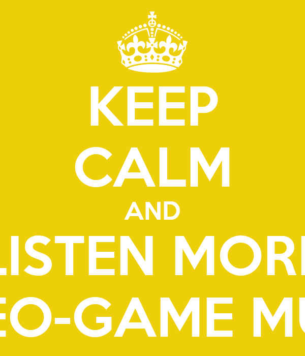 KEEP CALM AND LISTEN MORE VIDEO-GAME MUSIC