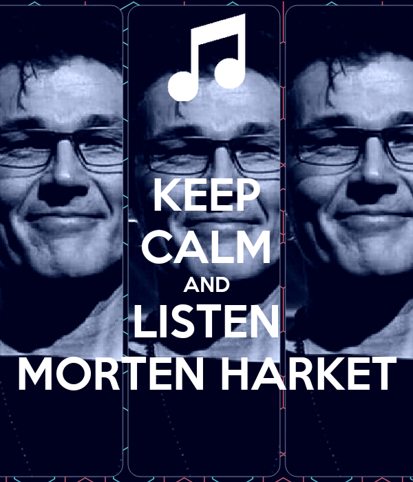 KEEP CALM AND LISTEN MORTEN HARKET