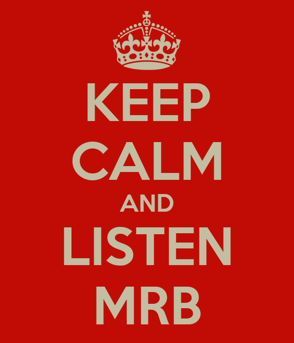 KEEP CALM AND LISTEN MRB