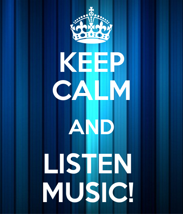 KEEP CALM AND LISTEN  MUSIC!
