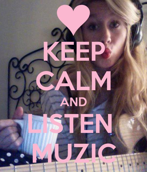 KEEP CALM AND LISTEN  MUZIC