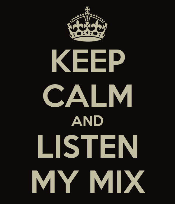 KEEP CALM AND LISTEN MY MIX