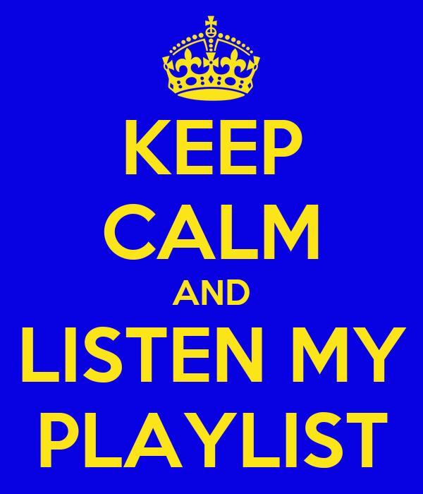 KEEP CALM AND LISTEN MY PLAYLIST