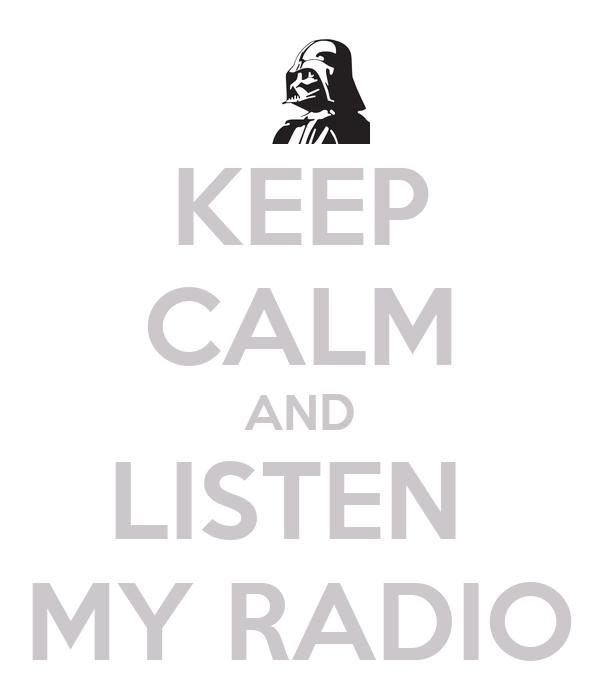 KEEP CALM AND LISTEN  MY RADIO