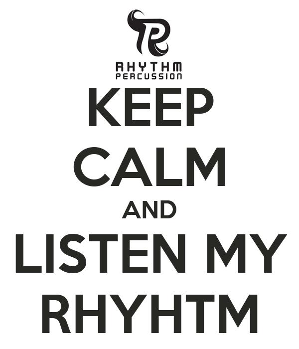 KEEP CALM AND LISTEN MY RHYHTM