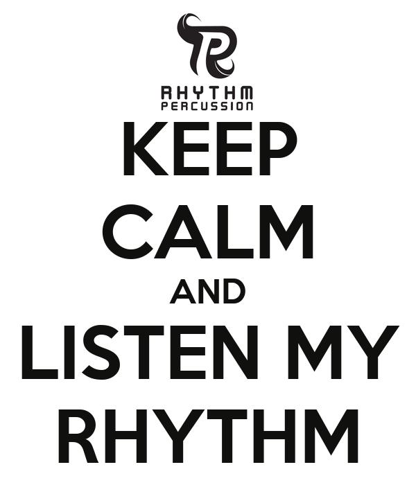 KEEP CALM AND LISTEN MY RHYTHM