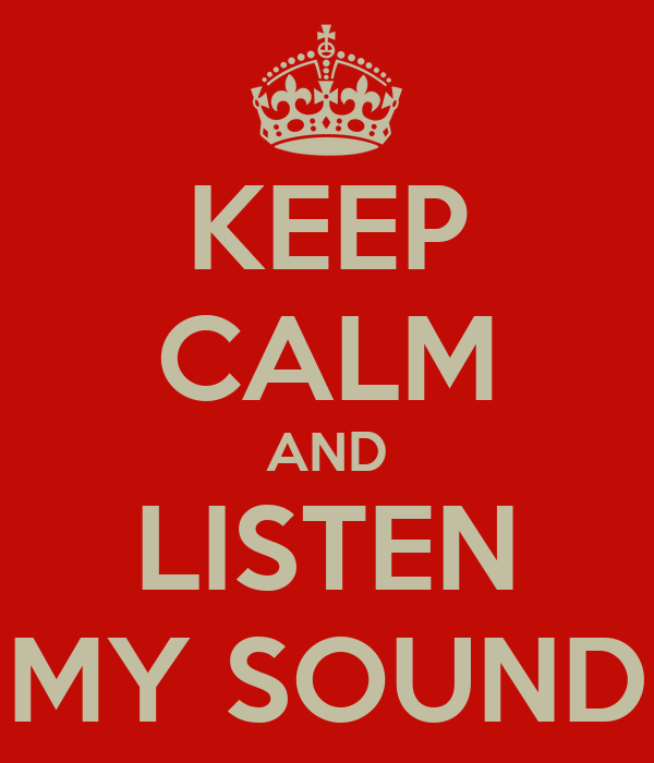 KEEP CALM AND LISTEN MY SOUND