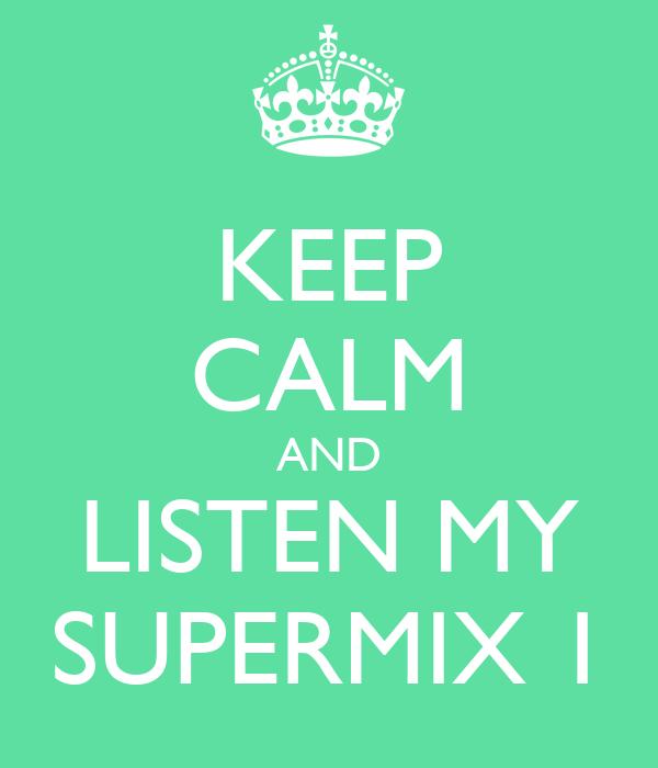 KEEP CALM AND LISTEN MY SUPERMIX 1