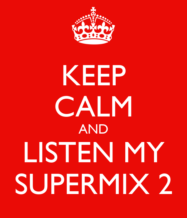 KEEP CALM AND LISTEN MY SUPERMIX 2