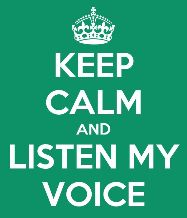 KEEP CALM AND LISTEN MY VOICE