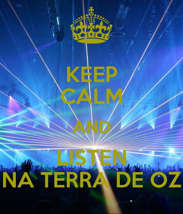 KEEP CALM AND LISTEN NA TERRA DE OZ